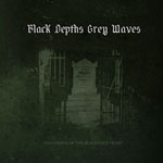 BLACK DEPTHS GREY WAVES| Nightmare of t blackened heart