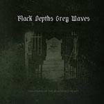 BLACK DEPTHS GREY WAVES| Nightmare of t blackened heart