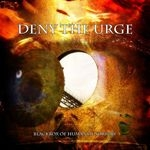 DENY THE URGE |  Blackbox of human sorrow