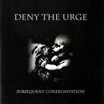 DENY THE URGE |  Subsequent confrontation