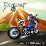 GREY WOLF | We are metalheads