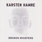 KARSTEN HAMRE | Broken Whispers