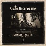SEA OF DESPERATION | The shards. Whitness theatre part II
