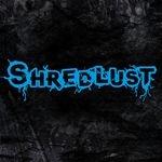 SHREDLUST | Shredlust
