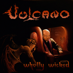 VULCANO |  Wholly wicked