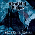 WRATHFUL PLAGUE | Thee within the shadows